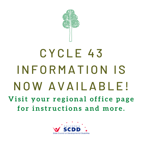 Illustration of tree. Cycle 43 information is now available! Visit your regional office page for instructions and more. California State Council on Developmental Disabilities logo.