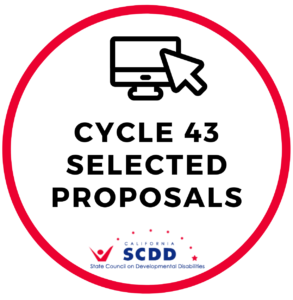 Red circle outline and texts and images inside the circle. Icon of computer desktop and a mouse. Text reads, Cycle 43 Selected Proposals. Logo of the California State Council on Developmental Disabilities SCDD.