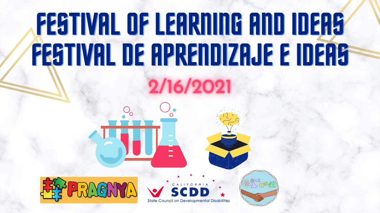 Festival of Learning and Ideas. Festival de Aprendizaje e Ideas. 2/16/2021. Illustrations of science lab equipment and a box with a brain lightbulb. Logos of Pragnya, California State Council on Developmental Disabilities, and Young Inquisitive Minds.
