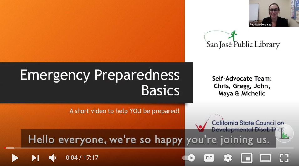 Emergency Preparedness Basics. Speaker view of Rebekah Gonzalez. San Jose Public Library logo. Self-advocate team. Chris, Gregg, John, Maya, and Michelle. California State Council on Developmental Disabilities logo. A partial subtitle reads, Hello everyone, we are so happy you are joining us.