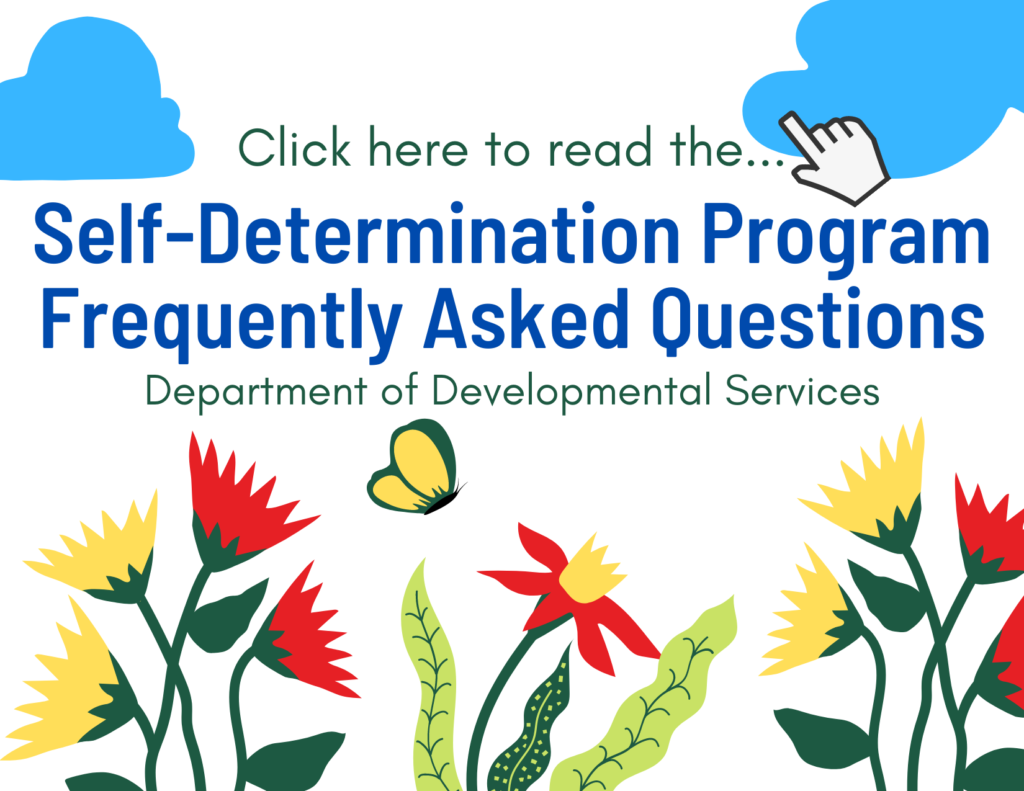 Click here to read the Self-Determination Program Frequently Asked Questions. Department of Developmental Services